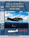 Douglas SBD Dauntless Dive Bomber Pilot's Flight Manual, United States Navy, 1430317493