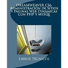 DREAMWEAVER CS6. Administración de Sitios y Páginas Web Dinámicas con PHP y MySQL (Spanish Edition)
