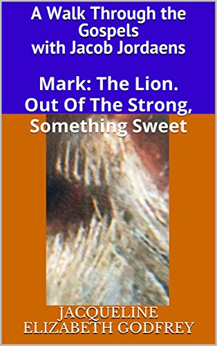 Mark: The Lion.      Out Of The Strong, Something Sweet: A Walk Through the Gospels with Jacob Jordaens ()