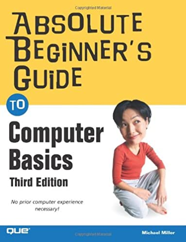 absolute beginner s guide to computer basics 3rd edition michael rh amazon com absolute beginner's guide to using your computer bbc beginners guide to using a computer