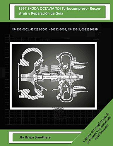 Descargar Libro 1997 Skoda Octavia Tdi Turbocompresor Reconstruir Y Reparación De Guía: 454232-0002, 454232-5002, 454232-9002, 454232-2, 038253019d Brian Smothers