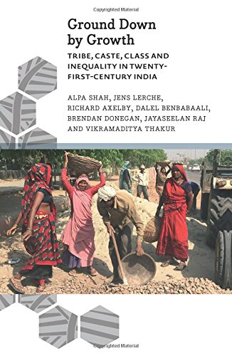 Ground Down by Growth: Tribe; Caste; Class and Inequality in 21st Century India (Anthropology; Culture and Society)