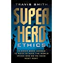 Superhero Ethics: 10 Comic Book Heroes; 10 Ways to Save the World; Which One Do We Need Most Now? (Acculturated)