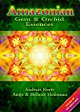 Amazonian Gem and Orchid Essences, Andreas Korte and Antje Hofmann, 1899171916