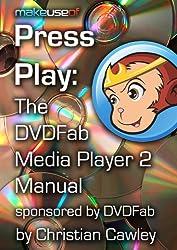 Press Play: The DVDFab Media 2 Player Manual (English Edition)