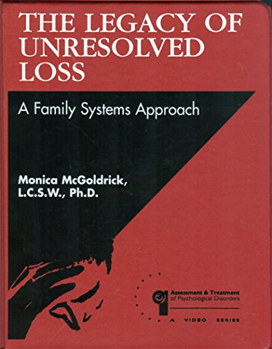 The Legacy of Unresolved Loss: A Family Systems Approach (Video Tape and Manual)