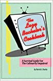 The Lazy Bachelor's Cookbook : A Survival Guide for the Culinarily Impaired, Burke, Patrick, 0971153108