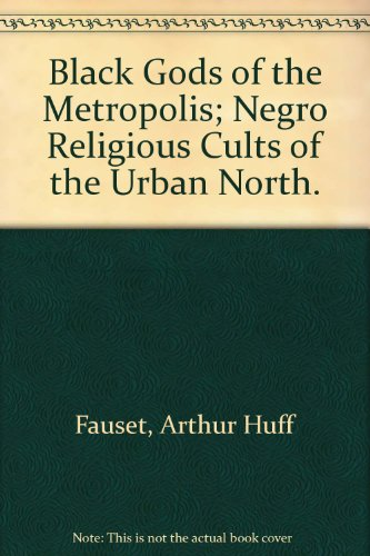 Black Gods of the Metropolis: Negro Religious Cults of the Urban North.