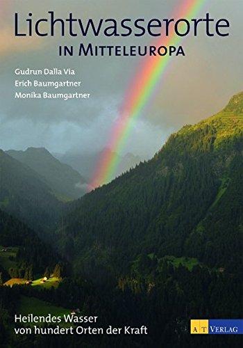 Lichtwasserorte in Mitteleuropa: Heilendes Wasser von hundert Orten der Kraft