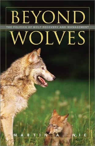 Beyond Wolves: The Politics Of Wolf Recovery And Management