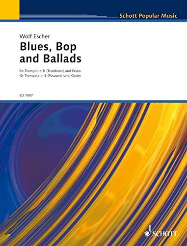 Blues, Bop and Ballads: Trompete (Posaune) und Klavier. (Unbekannt) Musiknoten – 9. September 1992 Wolf Escher SCHOTT MUSIC GmbH & Co KG Mainz B001I7VIE6