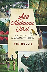 See Alabama First:: The Story of Alabama Tourism