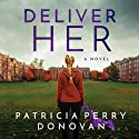 Deliver Her: A Novel Audiobook by Patricia Perry Donovan Narrated by Emily Foster, James Foster, Tanya Eby