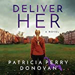 Deliver Her: A Novel | Patricia Perry Donovan