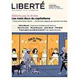 """Revue Liberté 313 - Séduits par la droite: Les mots doux du capitalisme; """"Travail, performance, liberté""""... ces formules magiques qui colonisent nos rêves."""