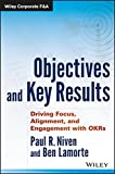 img - for Objectives and Key Results: Driving Focus, Alignment, and Engagement with OKRs (Wiley Corporate F&A) book / textbook / text book