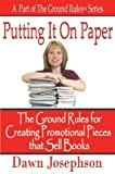 Putting It On Paper: The Ground Rules for Creating Promotional Pieces that Sell Books (Ground Rules series)