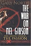 The War on Mel Gibson: The Media vs. The Passion