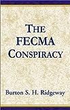 The FECMA Conspiracy, Burton S. Ridgeway, 0738802182