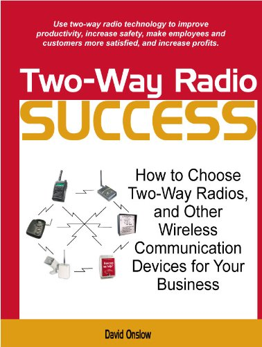 Other Communication Devices - Two Way Radio Success: How to Choose Two-Way Radios and Other Wireless Communication Devices.