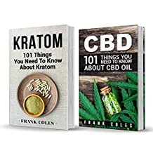 CBD vs Kratom: 2 Books in 1: Your Ultimate Guide To Understanding and Using CBD Oil and Kratom