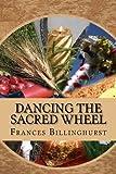 Dancing the Sacred Wheel, Frances Billinghurst, 1494802937