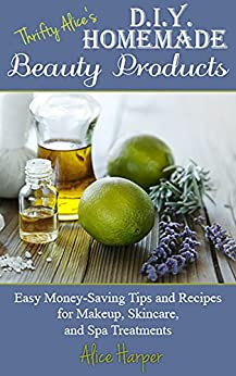 Thrifty alice 39 s diy homemade beauty products easy money for Homemade products to save money