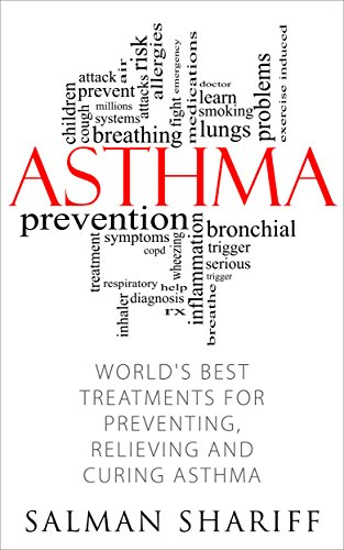ASTHMA: World's Best Treatments for Preventing, Relieving and Curing Asthma