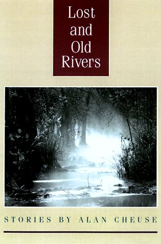Lost and Old Rivers, Stories - Alan Cheuse