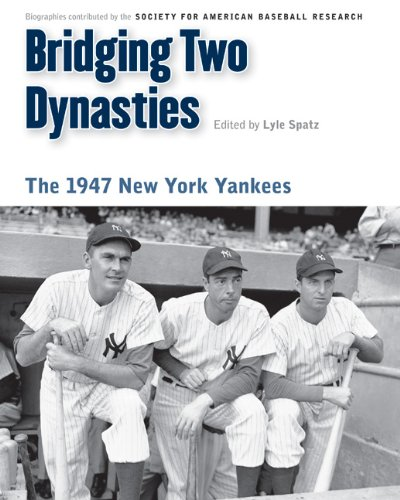 (Bridging Two Dynasties: The 1947 New York Yankees (Memorable Teams in Baseball History))