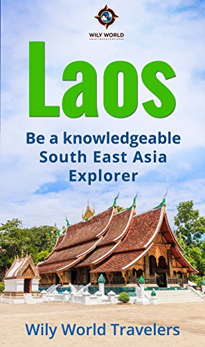 Laos: A Concise History, Language, Culture, Cuisine, Transport & Travel Guide (Be a Knowledgeable South East Asia Explorer Book 4)