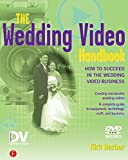 The Wedding Video Handbook: How to Succeed in the Wedding Video Business (DV Expert Series)