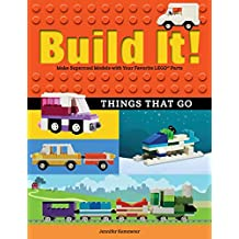 Build It! Things That Go: Make Supercool Models with Your Favorite LEGO® Parts