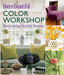 House Beautiful Color Workshop: Decorating Stylish Rooms ...