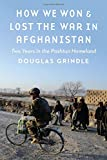 How We Won and Lost the War in Afghanistan: Two Years in the Pashtun Homeland