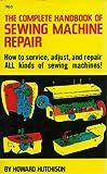 The Complete Handbook of Sewing Machine Repair, Howard Hutchison, 0830611630