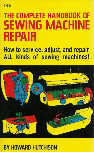 The Complete Handbook of Sewing Machine Repair