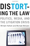 Distorting the Law: Politics, Media, and the Litigation Crisis: 1st (First) Edition