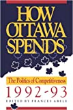 How Ottawa Spends, 1992-93 : The Politics of Competitiveness, Frances Abele, 0886291658