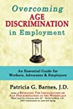 Overcoming Age Discrimination in Employment: An Essential Guide for Workers, Advocates & Employers