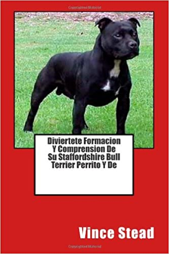 Diviertete Formacion Y Comprension De Su Staffordshire Bull Terrier Perrito Y De (Spanish Edition): Vince Stead: 9781494308292: Amazon.com: Books