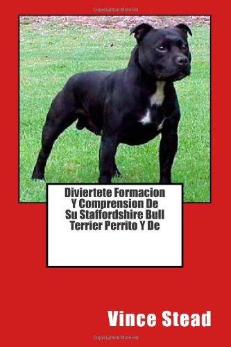 Diviertete Formacion Y Comprension De Su Staffordshire Bull Terrier Perrito Y De (Spanish Edition): Vince Stead: 9781494308292: Amazon.com: Books
