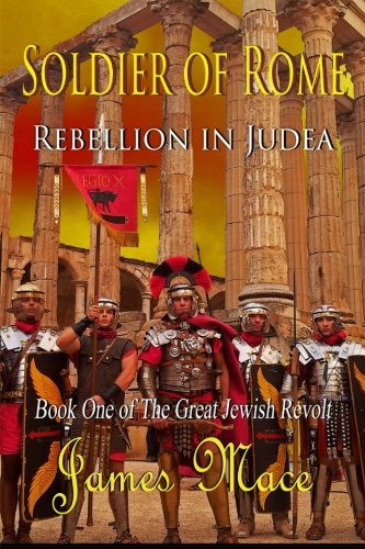 Soldier of Rome: Rebellion in Judea: Book One of The Great Jewish Revolt (Volume 1)