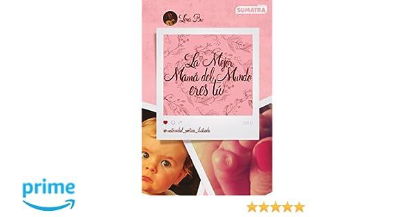 La mejor mamá del mundo eres tú. Maternidad poética ilustrada: Amazon.es: Lena Bu: Libros