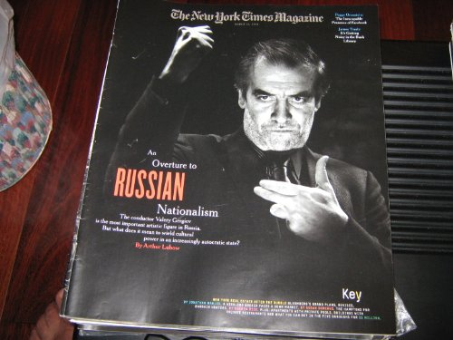 The New York Times Magazine (Russian Nationalism , Valery Gergiev , FACEBOOK , Bush Library, March 15 , 2009)