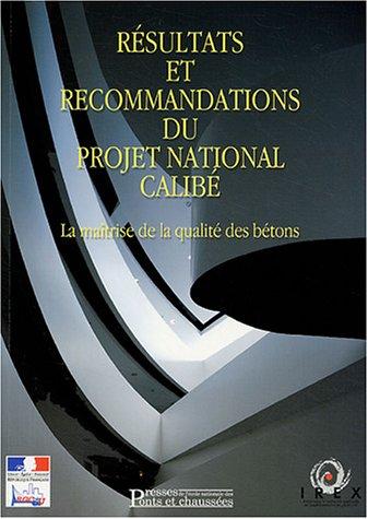 Résultats et recommandations du projet national CALIBÉ: La maîtrise de la qualité des bétons Broché – 16 septembre 2004 2859783857 Bâtiment Béton armé Technologies