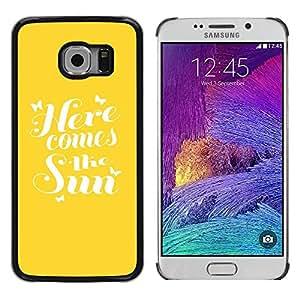 Paccase / SLIM PC / Aliminium Casa Carcasa Funda Case Cover para - Here Comes The Sun Yellow Quote Summer - Samsung Galaxy S6 EDGE SM-G925