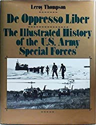 De Oppresso Liber: The Illustrated History of the U.S. Army Special Forces