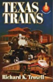 Texas Trains, Richard K. Troxell, 1556228813
