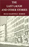 The Last Laugh and Other Stories, Hugo Martinez-Serros, 0934770891